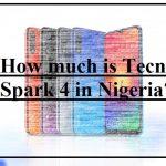 Tecno Spark 4 price in Nigeria - How much is Tecno Spark 4 in Nigeria?